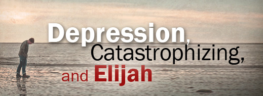 Depression, Catastrophizing, and Elijah
